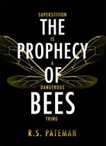 The Prophecy of Bees - R. S. Pateman