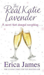 The Real Katie Lavender : A Secret That Changes Everything  - Erica James