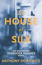The House of Silk : The New Sherlock Holmes Novel - Anthony Horowitz