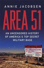 Area 51 : An Uncensored History of America's Top Secret Military Base - Annie Jacobsen