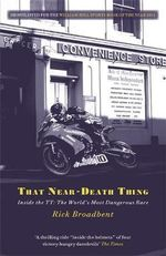 That Near Death Thing : Inside the Most Dangerous Race in the World - Rick Broadbent