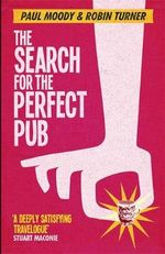 The Search for the Perfect Pub : Looking for the Moon Under Water - Paul Moody