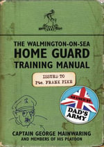 The Walmington-on-Sea Home Guard Training Manual - George Mainwaring