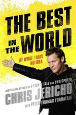 The Best in the World : At What I Have No Idea - Chris Jericho