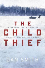 The Child Thief : In The Snow, Death Is Not The Coldest Thing Waiting For You - Dan Smith