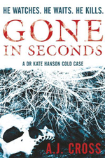 Gone in Seconds : He Watches - He Waits - He Kills - A.J. Cross