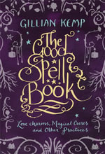 The Good Spell Book : Love, Charms, Magical Cures & Other Practices - Gillian Kemp