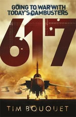 617 : Going to War with Today's Dambusters - Tim Bouquet