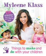 Things to Make and Do with Your Children : 150 Activities That You and Your Child Will Love - Myleene Klass