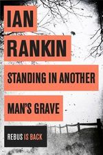 Standing in Another Man's Grave : Inspector Rebus Novel: Book 18 - Ian Rankin