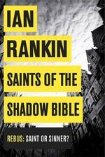 Saints of the Shadow Bible : Inspector Rebus : Book 19 - Ian Rankin