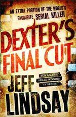 Dexter's Final Cut : Dexter : Book 7 - Jeff Lindsay