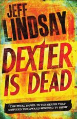 Dexter is Dead : Dexter - Jeff Lindsay