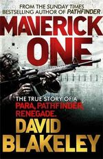 Maverick One : The True Story of a Para, Pathfinder, Renegade - David Blakeley