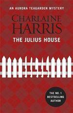 The Julius House : Aurora Teagarden : Book 4 - Charlaine Harris