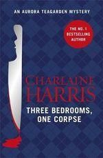 Three Bedrooms, One Corpse : Aurora Teagarden : Book 3 - Charlaine Harris