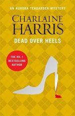 Dead Over Heels : Aurora Teagarden : Book 5 - Charlaine Harris