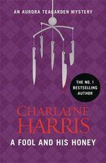 A Fool and His Honey : Aurora Teagarden : Book 6 - Charlaine Harris