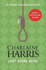Last Scene Alive : Aurora Teagarden : Book 7 - Charlaine Harris