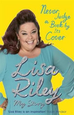 Never Judge a Book by its Cover : The Autobiography - Lisa Riley