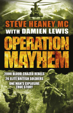Operation Mayhem : 2000 Blood-Crazed Rebels. 26 Elite British Soldiers. One Man's Explosive True Story. - Steve Heaney
