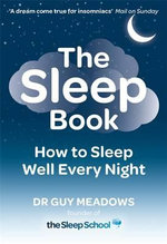 The Sleep Book : How to Sleep Well Every Night - Guy Meadows
