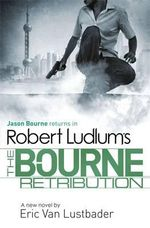 The Bourne Retribution  : Jason Bourne Series : Book 11 - Robert Ludlum