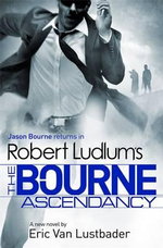 The Bourne Ascendancy : Jason Bourne : Book 12 - Eric Van Lustbader