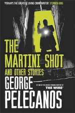 The Martini Shot and Other Stories - George Pelecanos