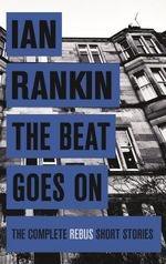 The Beat Goes On : The Complete Rebus Short Stories - Ian Rankin