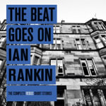 The Beat Goes on : the Complete Rebus Stories - Ian Rankin