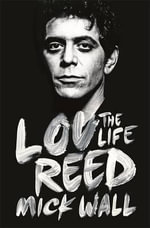 Lou Reed : The Life - Mick Wall