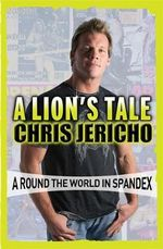 A Lion's Tale : Around the World in Spandex - Chris Jericho