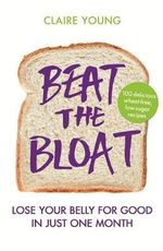 Beat the Bloat : Lose Your Belly for Good in Just One Month - Claire Young