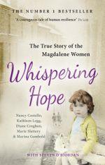 Whispering Hope : The Heart-Breaking True Story of the Magdalene Women - Nancy Costello