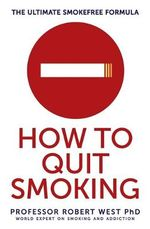 How to Quit Smoking : The Ultimate Smokefree Formula - Professor Robert West