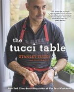 The Tucci Table : Cooking with Family and Friends - Stanley Tucci