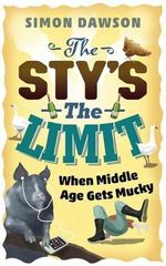 The Sty's the Limit : When Middle Age Gets Mucky - Simon Dawson