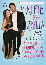 The Alfie and Zoella A-Z : The Unofficial Ultimate Guide to the Vlogging Super-Couple - Jo Berry