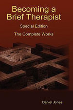 Becoming a Brief Therapist : Special Edition the Complete Works - Daniel Jones