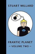 Frantic Planet :  Volume II - Stuart Millard