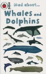 Whales and Dolphins : Mad About... - Anita Ganeri