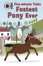 Fastest Pony Ever : Mini Five-Minute Tales - Marie Birkinshaw