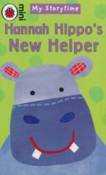 Hannah Hippo's New Helper : Mini - My Storytime - Ronne Randall