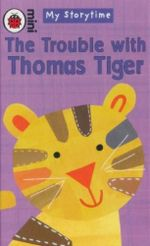 The Trouble with Thomas Tiger : Mini - My Storytime - Mandy Ross
