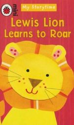 Lewis Lion Learns to Roar : Mini - My Storytime - Ronne Randall