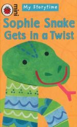 Sophie Snake Gets in a Twist : Mini My Storytime - Melanie Joyce