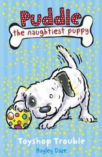 Toyshop Trouble : Puddle the Naughtiest Puppy : Book 2 - Hayley Daze
