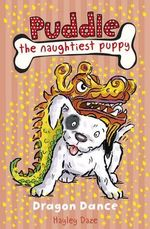 Dragon Dance : Puddle the Naughtiest Puppy : Book 5 - Hayley Daze