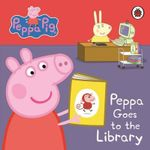 Peppa Pig : Peppa Goes to the Library: My First Storybook - Ladybird